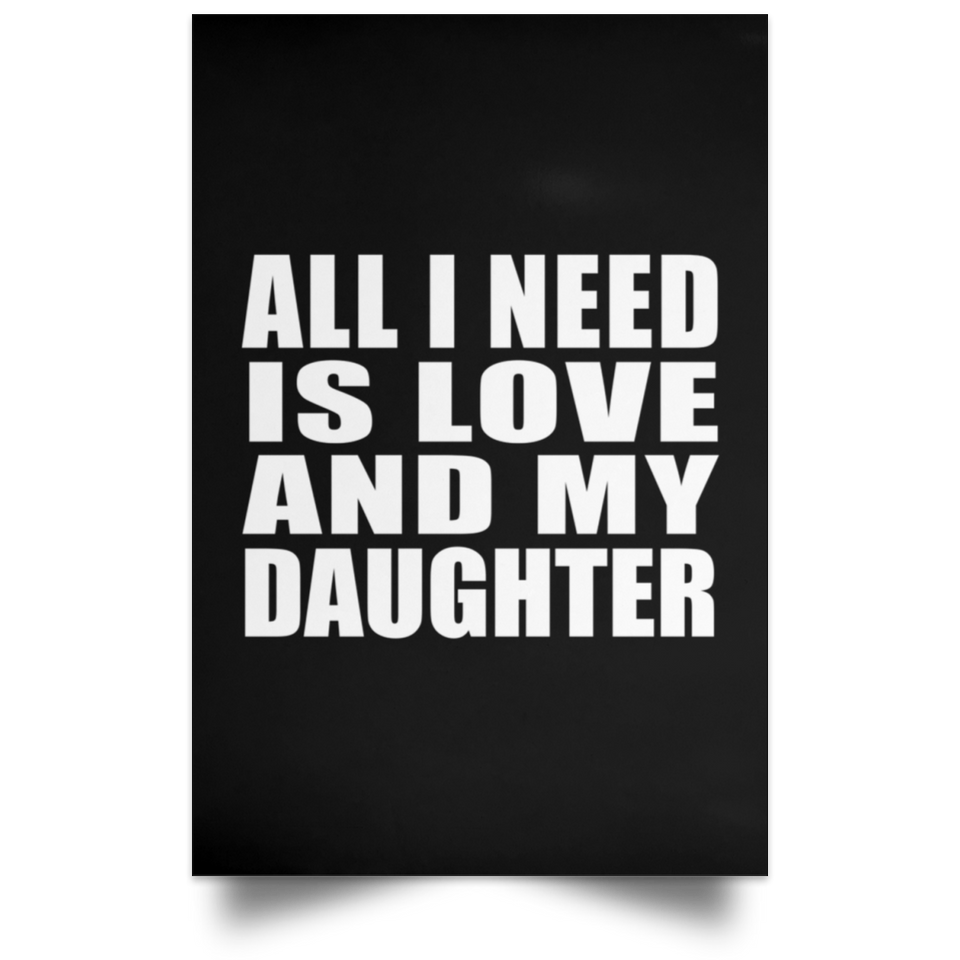 All I Need Is Love And My Daughter - Poster Portrait