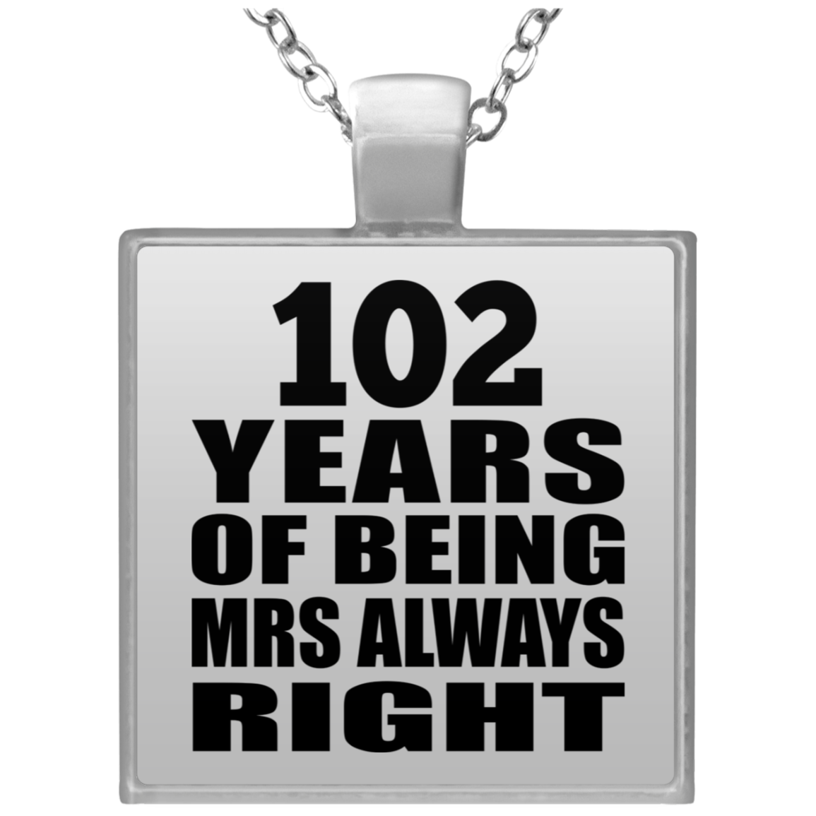 102nd Anniversary 102 Years of Being Mrs Always Right - Square Necklace