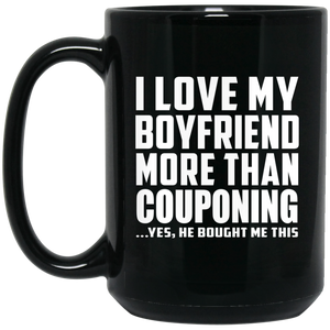 I Love My Boyfriend More Than Couponing - 15 Oz Coffee Mug