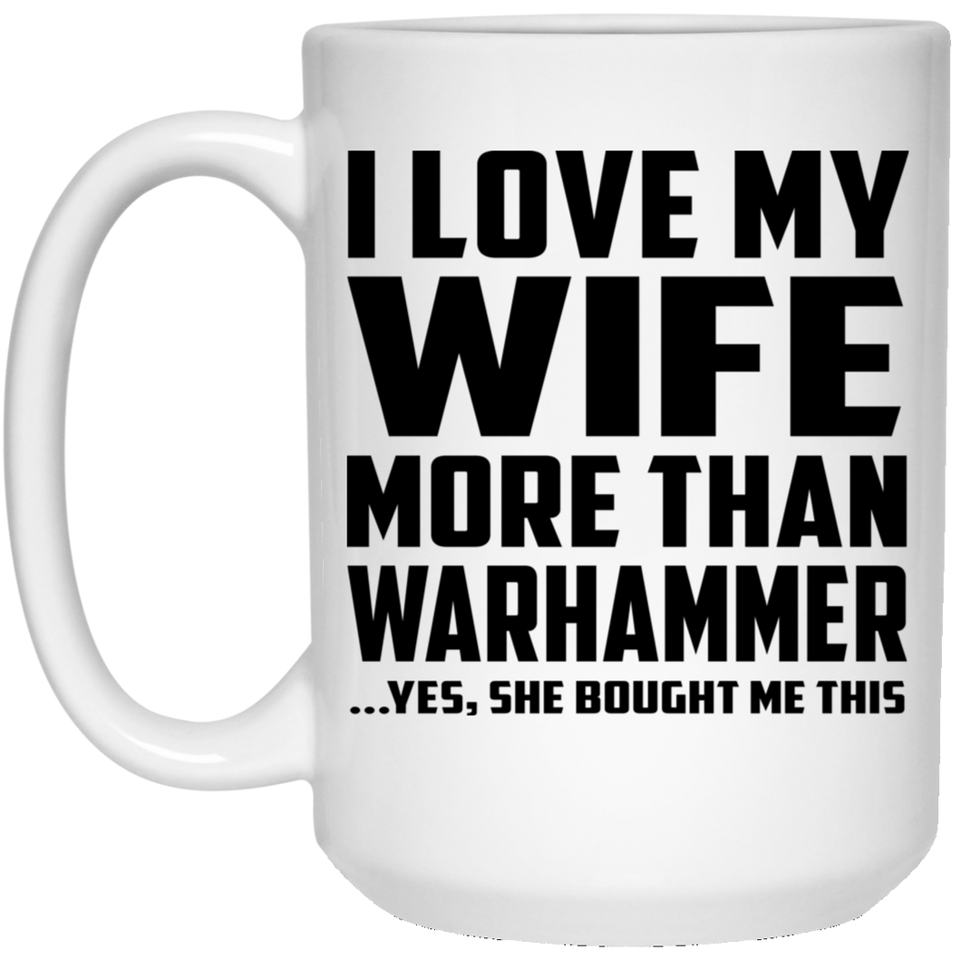 I Love My Wife More Than Warhammer - 15 Oz Coffee Mug