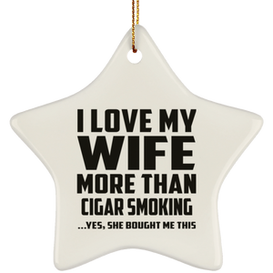 I Love My Wife More Than Cigar Smoking - Star Ornament