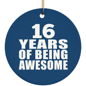 16th Birthday 16 Years Of Being Awesome - Circle Ornament