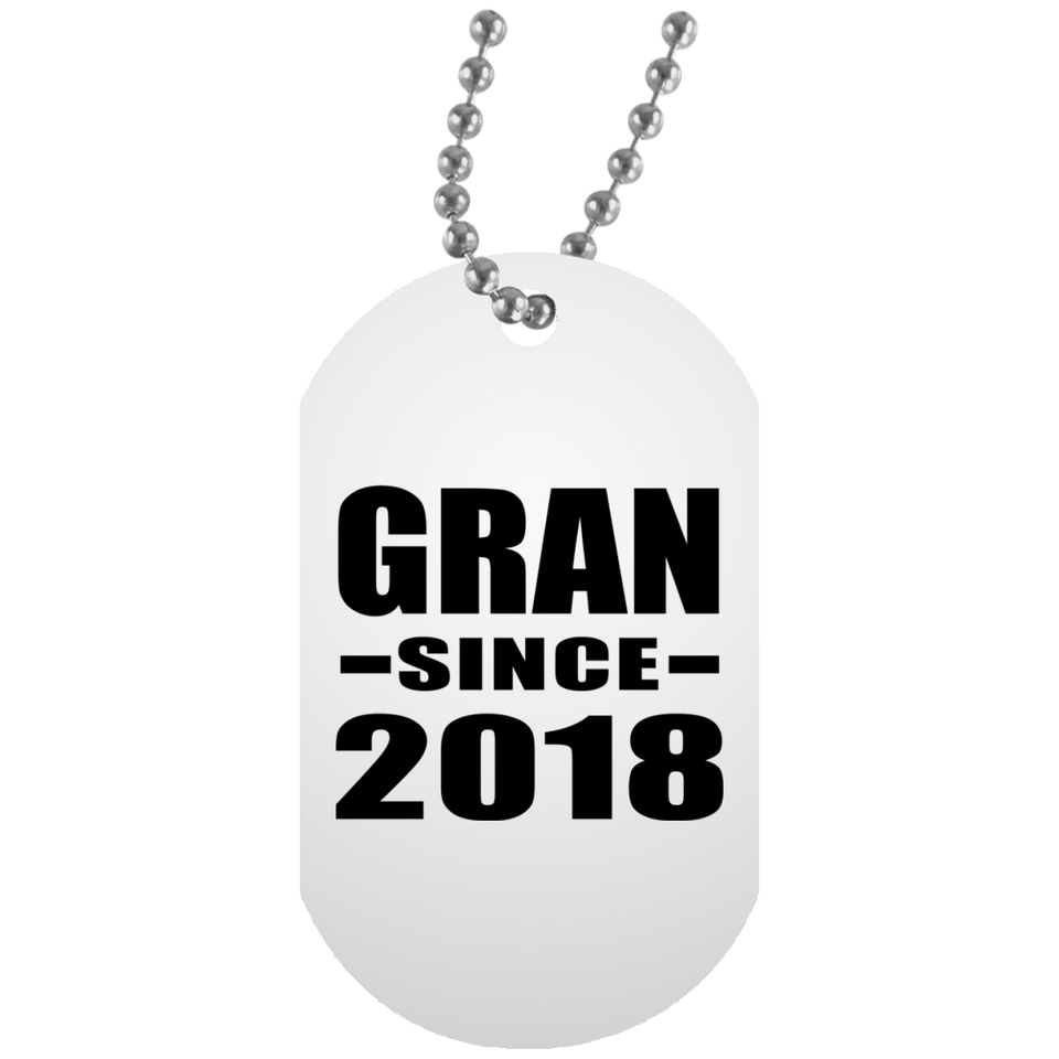Gran Since 2018 - Military Dog Tag