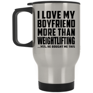 I Love My Boyfriend More Than Weightlifting - Travel Mug