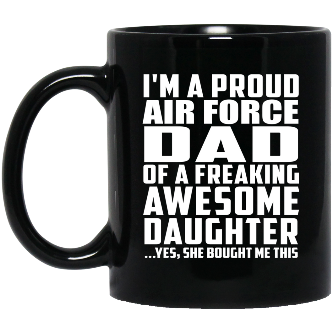 Proud Air Force Dad Of Awesome Daughter - 11 Oz Coffee Mug