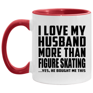 I Love My Husband More Than Figure Skating - 11oz Accent Mug Red