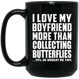 I Love My Boyfriend More Than Collecting Butterflies - 15 Oz Coffee Mug