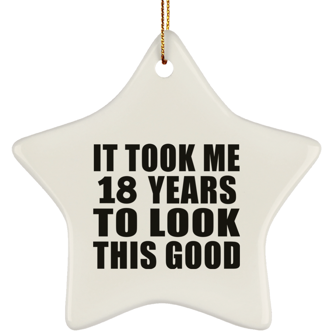 18th Birthday Took Me 18 Years To Look This Good - Star Ornament