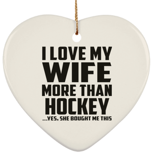I Love My Wife More Than Hockey - Heart Ornament