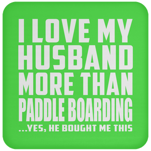I Love My Husband More Than Paddle Boarding - Drink Coaster