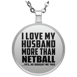 I Love My Husband More Than Netball - Round Necklace