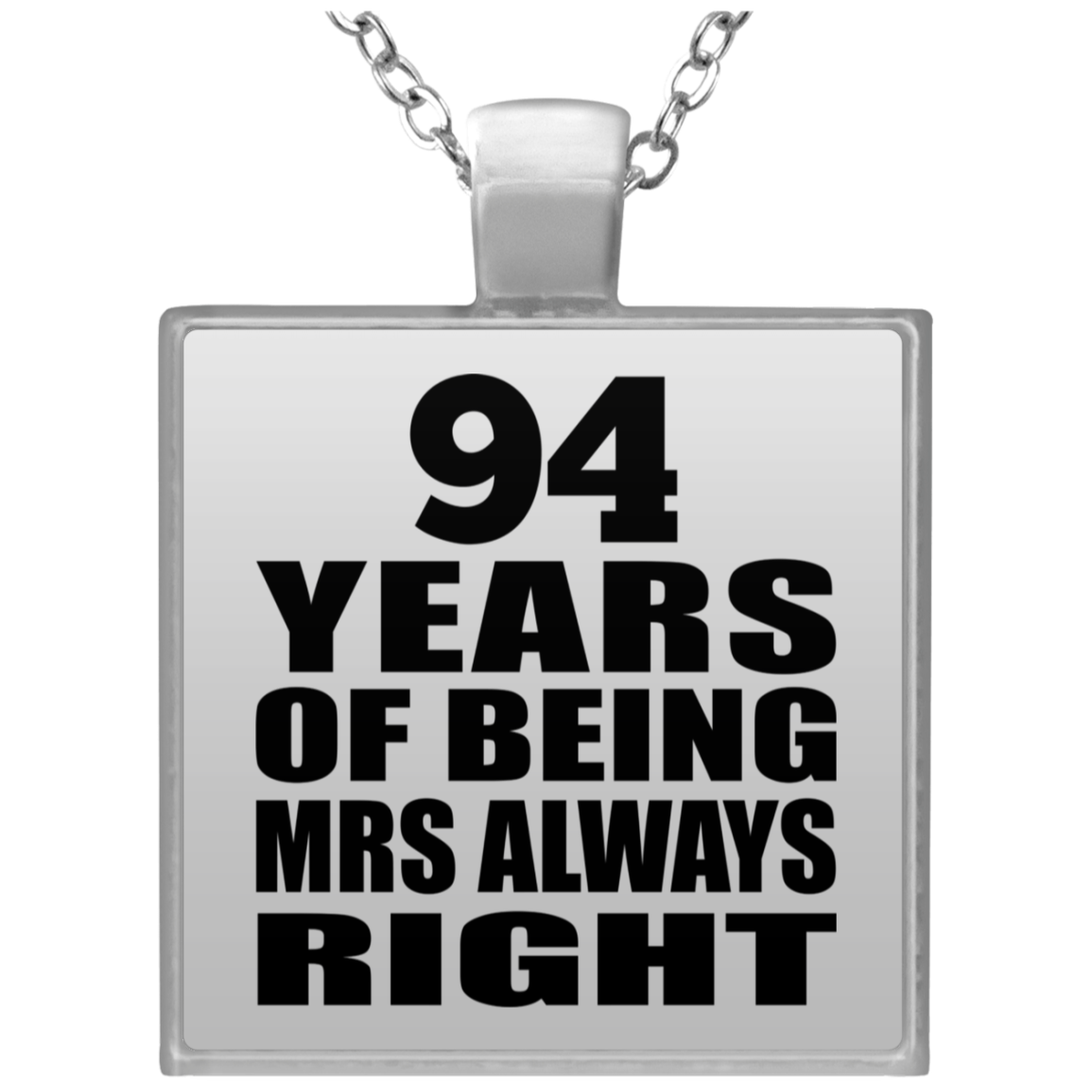 94th Anniversary 94 Years of Being Mrs Always Right - Square Necklace