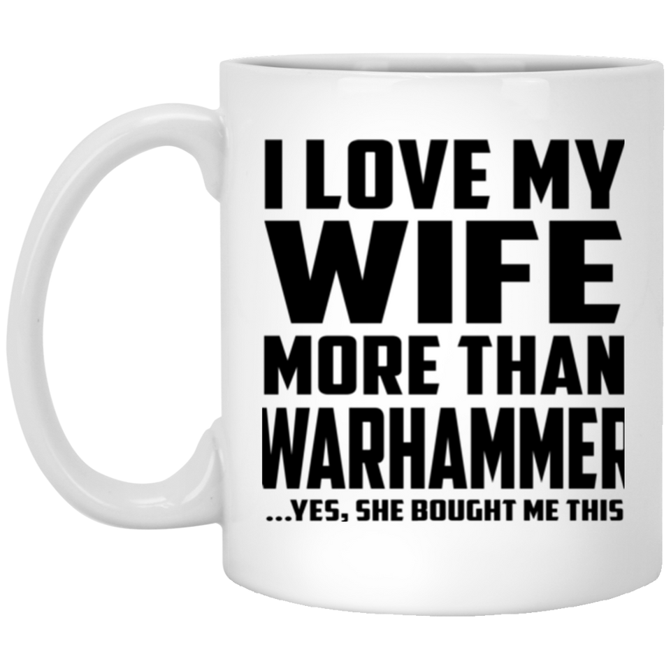 I Love My Wife More Than Warhammer - 11 Oz Coffee Mug