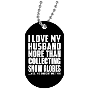 I Love My Husband More Than Collecting Snow Globes - Military Dog Tag