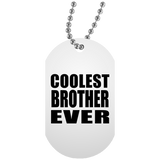 Coolest Brother Ever - Military Dog Tag