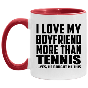 I Love My Boyfriend More Than Tennis - 11oz Accent Mug