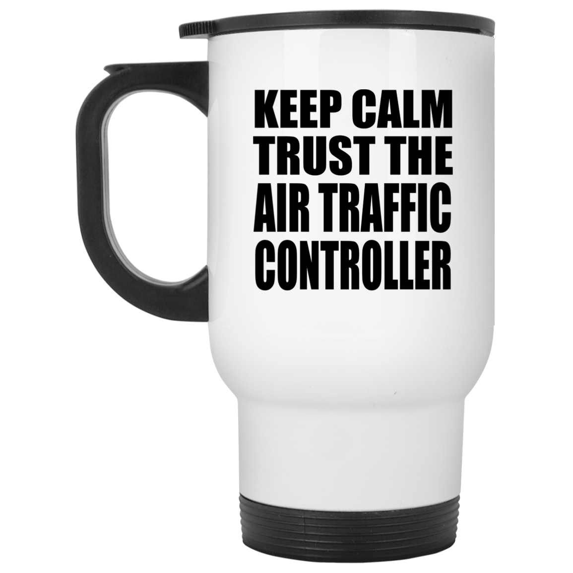 Keep Calm and Trust The Air Traffic Controller - Travel Mug