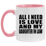All I Need Is Love And My Daughter In Law - 11oz Accent Mug Pink