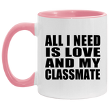 All I Need Is Love And My Classmate - 11oz Accent Mug Pink