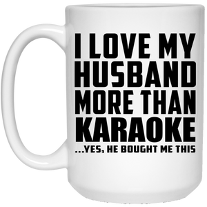 I Love My Husband More Than Karaoke - 15 Oz Coffee Mug