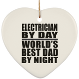 Electrician By Day World's Best Dad By Night - Heart Ornament