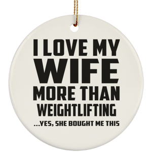 I Love My Wife More Than Weightlifting - Circle Ornament