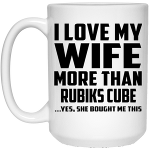 I Love My Wife More Than Rubiks Cube - 15 Oz Coffee Mug