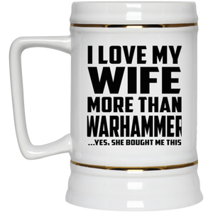 I Love My Wife More Than Warhammer - Beer Stein