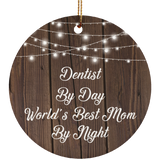Dentist By Day World's Best Mom By Night - Circle Ornament