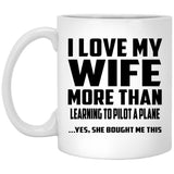 I Love My Wife More Than Learning To Pilot A Plane - 11 Oz Coffee Mug