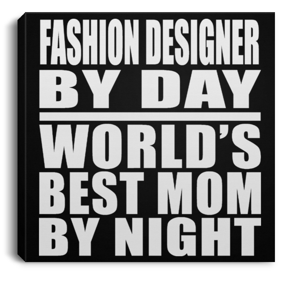 Fashion Designer By Day World's Best Mom By Night - Canvas Square