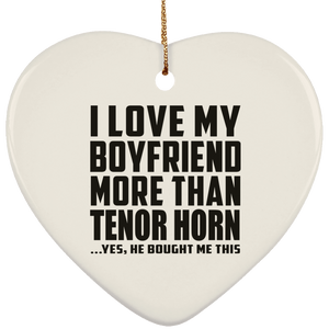 I Love My Boyfriend More Than Tenor Horn - Heart Ornament
