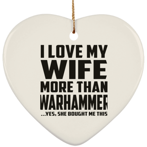 I Love My Wife More Than Warhammer - Heart Ornament