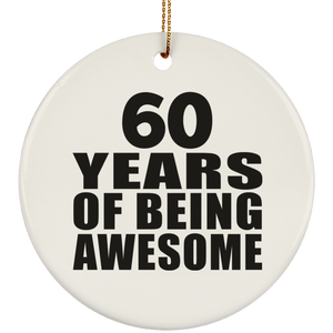 60th Birthday 60 Years Of Being Awesome - Circle Ornament