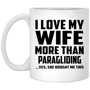 I Love My Wife More Than Paragliding - 11 Oz Coffee Mug