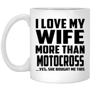 I Love My Wife More Than Motocross - 11 Oz Coffee Mug