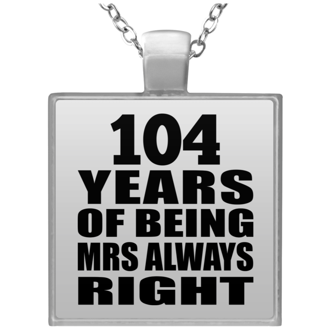 104th Anniversary 104 Years of Being Mrs Always Right - Square Necklace