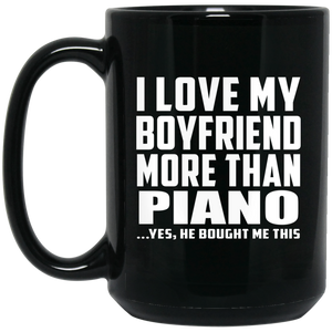 I Love My Boyfriend More Than Piano - 15 Oz Coffee Mug