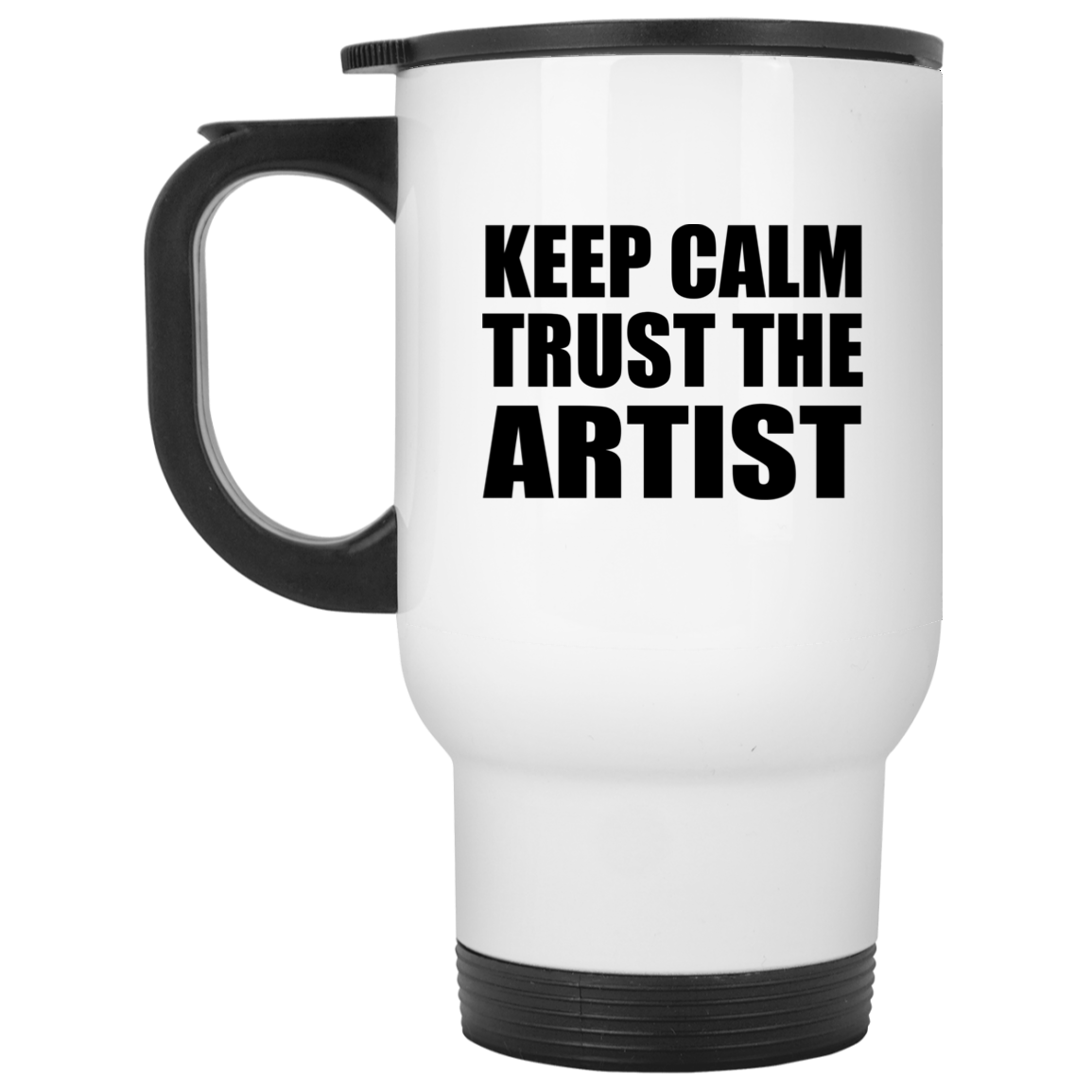 Keep Calm and Trust The Artist - Travel Mug