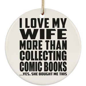 I Love My Wife More Than Collecting Comic Books - Circle Ornament