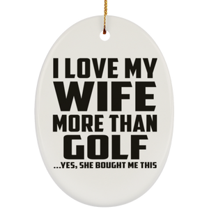 I Love My Wife More Than Golf - Oval Ornament