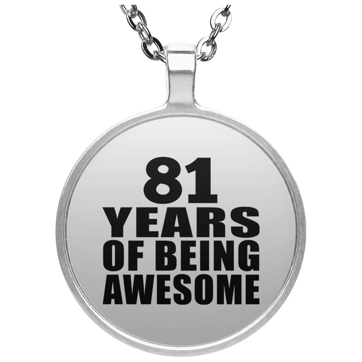 81st Birthday 81 Years Of Being Awesome - Round Necklace