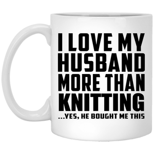 I Love My Husband More Than Knitting - 11 Oz Coffee Mug