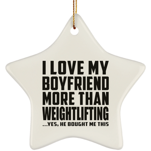 I Love My Boyfriend More Than Weightlifting - Star Ornament