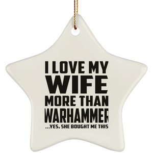 I Love My Wife More Than Warhammer - Star Ornament