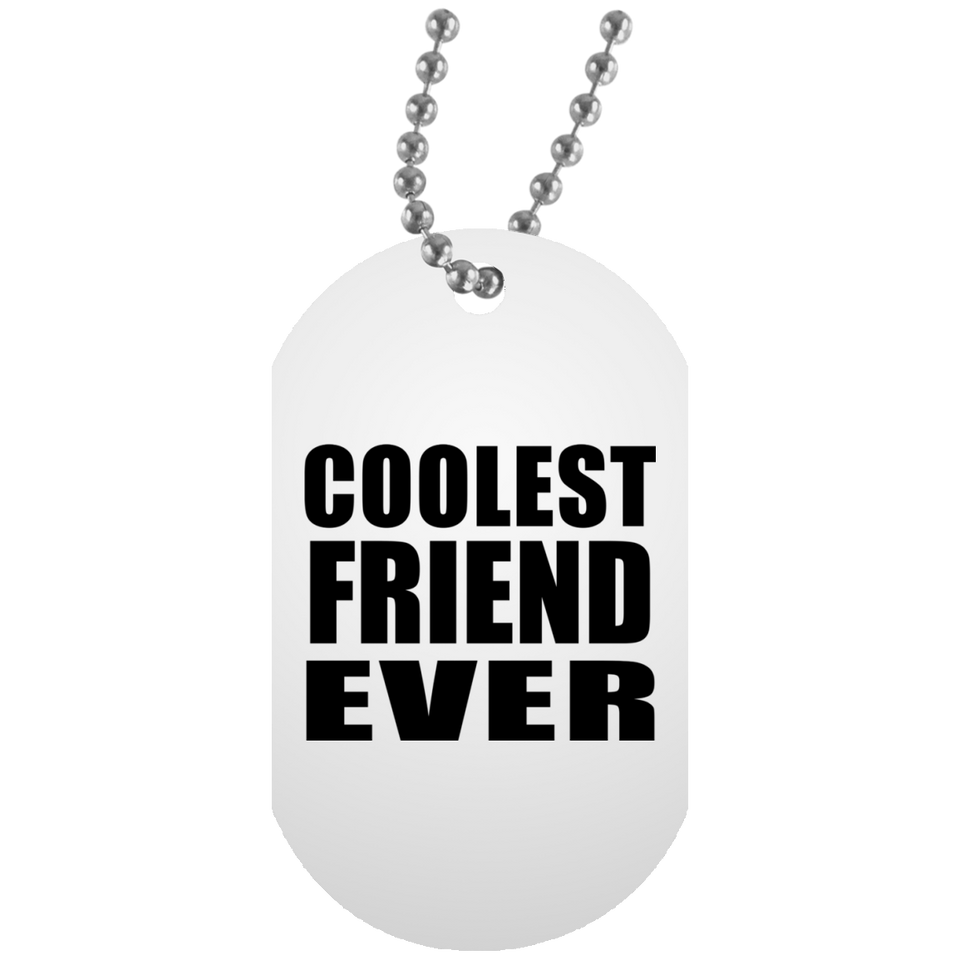 Coolest Friend Ever - Military Dog Tag