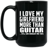 I Love My Girlfriend More Than Guitar - 15 Oz Coffee Mug