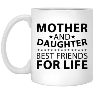 Mother and Daughter, Best Friends For Life - 11 Oz Coffee Mug