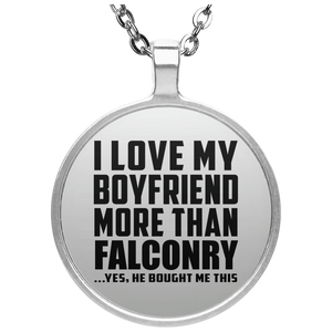 I Love My Boyfriend More Than Falconry - Round Necklace