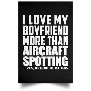 I Love My Boyfriend More Than Aircraft Spotting - Poster Portrait